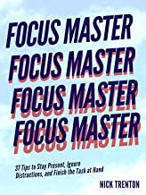 Focus Master: 37 Tips to Stay Present, Ignore Distractions, and Finish the Task at Hand (Mental and Emotional Abundance Bo...