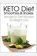 KETO Diet Smoothies and Shakes: Ketogenic Diet Recipes for Weight Loss (KETO Diet Cookbooks Book 1) Kindle Edition