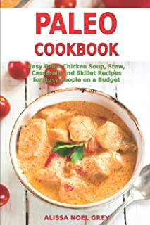 Paleo Cookbook: Easy Paleo Chicken Soup, Stew, Casserole and Skillet Recipes for Busy People on a Budget: Gluten-free Diet
