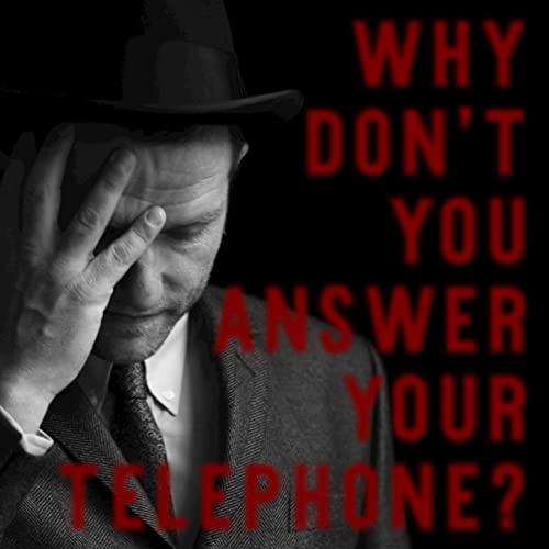 Why Don't You Answer Your Telephone?