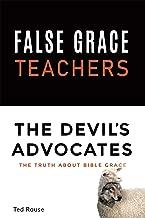 FALSE GRACE TEACHERS THE DEVIL'S ADVOCATES: THE TRUTH ABOUT BIBLE GRACE