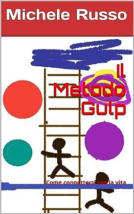 Il Metodo Gulp: Come connettersi con la vita (EcologiadelleCredenze Vol. 1)