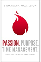 Passion, Purpose, Time Management: Finding Your Calling, Fine Tuning Your Life. Kindle Edition