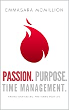 Passion, Purpose, Time Management: Finding Your Calling, Fine Tuning Your Life. (Compelled Lifestyle Series)