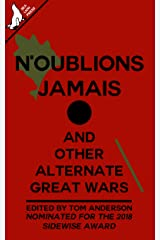 N'oublions Jamais and other alternate Great Wars Kindle Edition