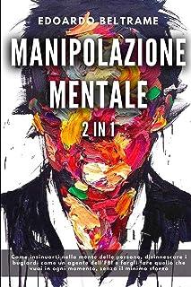 MANIPOLAZIONE MENTALE: 2 in 1 - Come insinuarti nella mente delle persone, disinnescare i bugiardi come un agente dell'FBI...