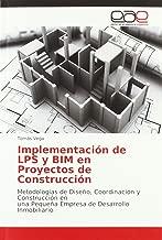 Implementación de LPS y BIM en Proyectos de Construcción: Metodologías de Diseño, Coordinación y Construcción en una Pequeña Empresa de Desarrollo Inmobiliario (Spanish Edition)
