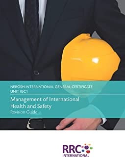 NEBOSH International General Certificate - Unit IGC1: Management of International Health and Safety - Revision Guide