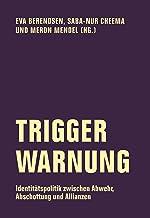 Trigger Warnung: Identitätspolitik zwischen Abwehr, Abschottung und Allianzen (Edition Bildungsstätte Anne Frank 1) (Germa...