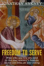 Freedom to Serve: What, who, and how you need to run your ministry's finances so you can focus on your calling