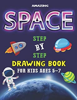AMAZING SPACE STEP BY STEP DRAWING BOOK FOR KIDS AGES 5-7: Explore, Fun with Learn... How To Draw Planets, Stars, Astronau...