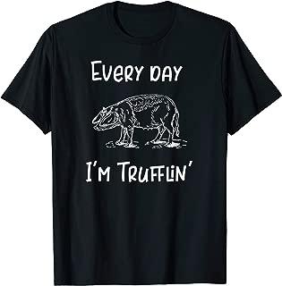 Every Day I'm Trufflin' Pig Truffles T-Shirt