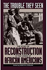 The Trouble They Seen: The Story Of Reconstruction In The Words Of African Americans Paperback