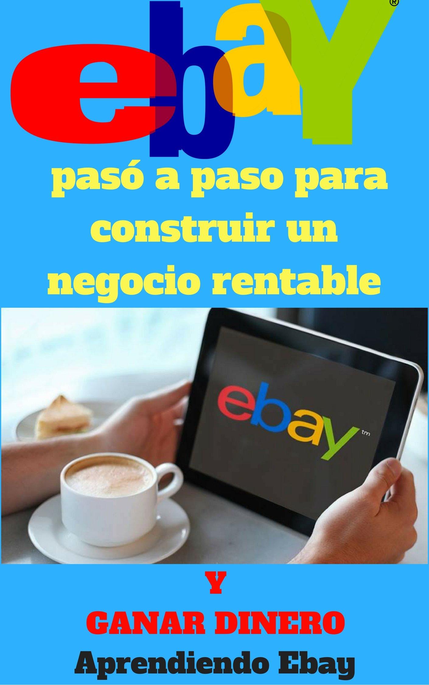EBay pasó a paso para construir un negocio rentable: y ganar dinero (Spanish Edition)