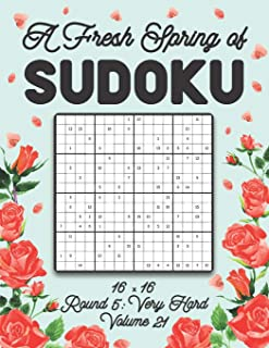 A Fresh Spring of Sudoku 16 x 16 Round 5: Very Hard Volume 21: Sudoku for Relaxation Spring Puzzle Game Book Japanese Logi...