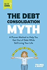The Debt Consolidation Myth: A Proven Method to Help You Get Out of Debt While Still Living Your Life (YNAB 80/20 Book 2) (English Edition) eBook Kindle