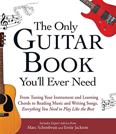 The Only Guitar Book Youll Ever Need: From Tuning Your Instrument and Learning