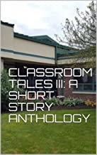 Classroom Tales III: A Short Story Anthology