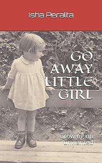 GO AWAY LITTLE GIRL: Growing up unwanted
