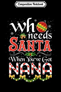 Composition Notebook: Who needs Santa when you've got Nana Funny Christmas Gift Raglan Baseball Journal/Notebook Blank Lin...