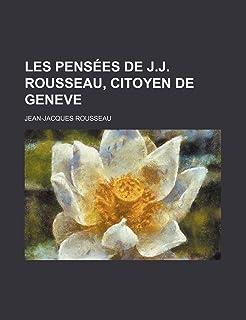 Les Pens Es de J.J. Rousseau, Citoyen de Geneve