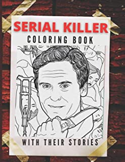 Serial Killer Coloring Book with their stories: WITH FACTS - Get Inside the Minds of the Most Ruthless Criminals to Have W...