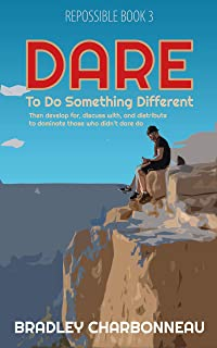 Dare: To do something different, then develop for, discuss with, and distribute to dominate those who didn't dare do (Repossible Book 4) (English Edition)