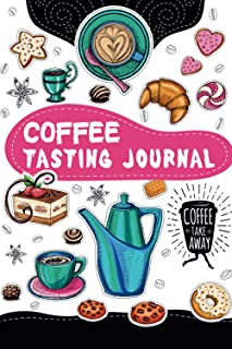 Coffee Tasting Journal: Journal With Flavor Wheel Chart to Record Your Favorite Coffee Tastings