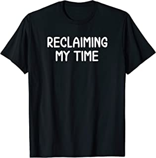 Funny, Reclaiming My Time, Joke Sarcastic Family T-Shirt