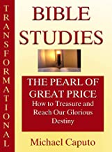 The Pearl of Great Price: How to Treasure and Reach Our Glorious Destiny (Transformational Bible Studies)