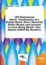 100 Statements about Confessions of a Prairie Bitch: How I Survived Nellie Oleson and Learned to Love Being Hated That Almost Killed My Hamster