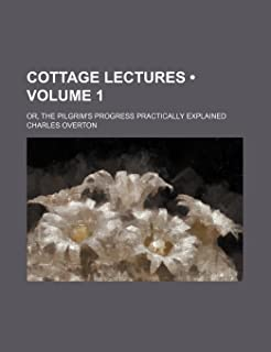 Cottage Lectures (Volume 1); Or, the Pilgrim's Progress Practically Explained