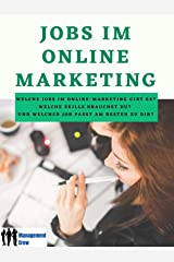 Jobs im Online Marketing: Welche Jobs gibt es? Welche Skills brauchst Du? Und welcher Job im Online Marketing passt am besten zu Dir? (German Edition) Kindle Edition