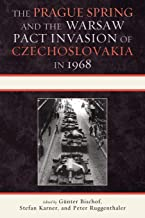 The Prague Spring and the Warsaw Pact Invasion of Czechoslovakia in 1968 (The Harvard Cold War Studies Book Series)