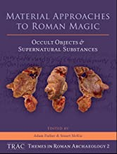 Material Approaches to Roman Magic: Occult Objects and Supernatural Substances (TRAC Themes in Archaeology Book 2)