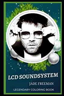 LCD Soundsystem Legendary Coloring Book: Relax and Unwind Your Emotions with our Inspirational and Affirmative Designs: 0 (LCD Soundsystem Legendary Coloring Books)