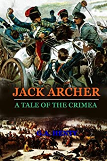 Jack Archer a Tale of the Crimea: BY G.A. HENTY: Classic Edition Annotated Illustrations