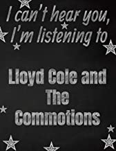 I can't hear you, I'm listening to Lloyd Cole and The Commotions creative writing lined notebook: Promoting band fandom and music creativity through writing…one day at a time