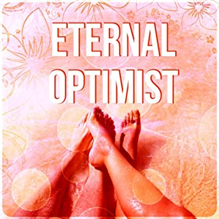 Eternal Optimist - Smile & Laugh Out Laud with Happy Music, Instrumental Background Music, Happiness & Joy of Life