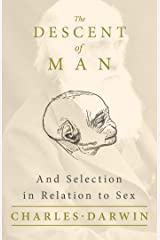 The Descent of Man - And Selection in Relation to Sex Kindle Edition
