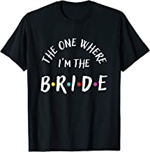 The One Where I'm The Bride T-shirt Bachelorette Party Shirt