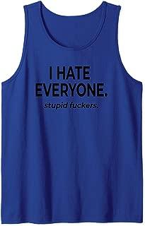I Hate Everyone. Stupid Fuckers. Humor Offensive Tank Top