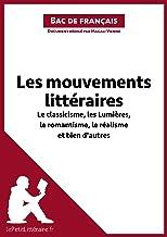 Les mouvements littéraires - Le classicisme, les Lumières, le romantisme, le réalisme et bien d'autres (Fiche de révision): Réussir le bac de français (LEPETITLITTERAIRE.FR) (French Edition)