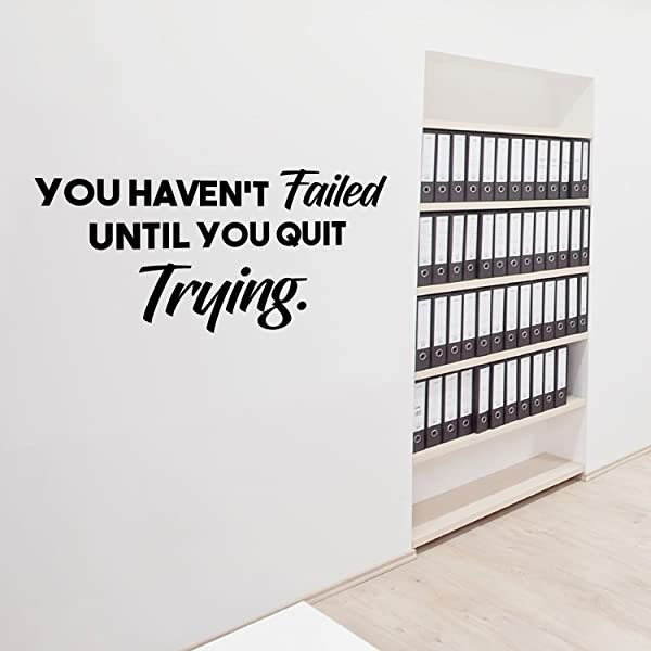 Wall Art Vinyl Decal You Haven T Failed Until You Quit Trying Inspirational Life Quote 14 X 28 Home Decor Motivational Gym Fitness Work Office Sayings Removable Sticker Decals