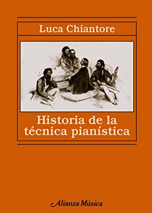 Historia de la tecnica pianistica / History of the Pianistic Technique: Un estudio sobre los