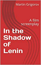 In the Shadow of Lenin: A film screenplay
