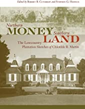 Northern Money, Southern Land: The Lowcountry Plantation Sketches of Chlotilde R. Martin (Non Series)