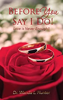 Before You Say I Do!: Love is Never Enough!!