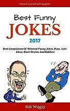 Best Funny Jokes 2017: Best Compilation Of Selected Funny Jokes, Puns, Short Stories, Anti-Jokes and Riddles( Short Jokes, Long Jokes, Quick fun Jokes, ... etc) (Ultimate Jokes Series Book 1)