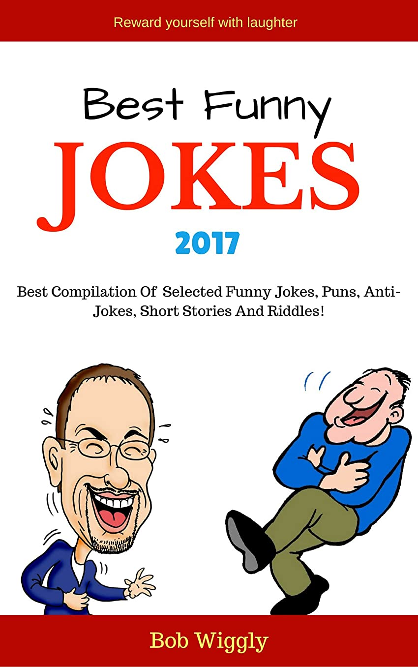 Best Funny Jokes 2017: Best Compilation Of Selected Funny Jokes, Puns, Short Stories, Anti-Jokes and Riddles( Short Jokes, Long Jokes, Quick fun Jokes, ... Jokes Series Book 1) (English Edition)